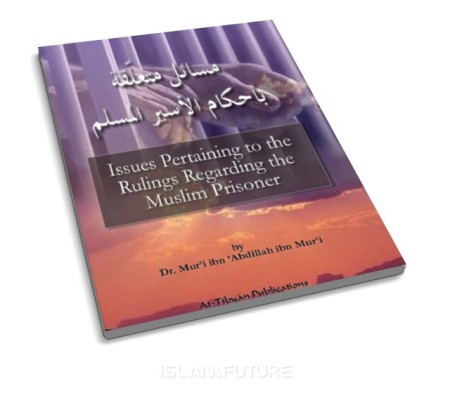 https://islamfuture.files.wordpress.com/2010/06/issues-pertaining-to-the-rulings-regarding-the-muslim-prisoner.jpg