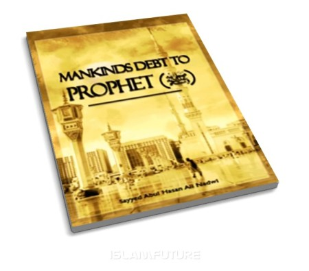 https://islamfuture.files.wordpress.com/2010/06/mankind-s-debt-to-the-prophet-pbuh.jpg