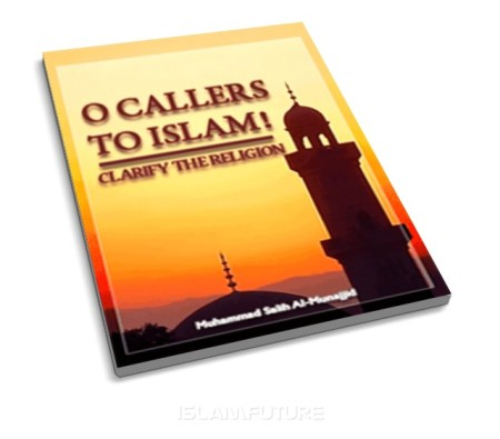 https://islamfuture.files.wordpress.com/2010/06/o-callers-to-islaam-clarify-the-religion.jpg