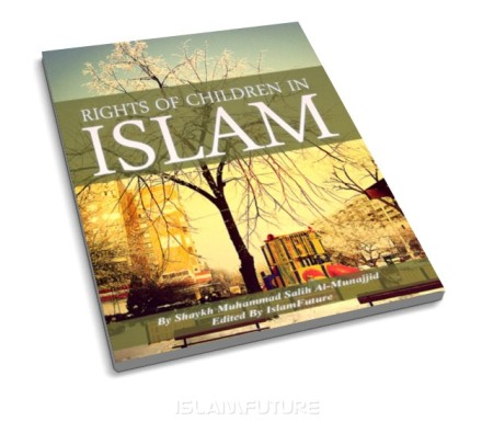 https://islamfuture.files.wordpress.com/2010/06/the-rights-of-children-in-islam.jpg