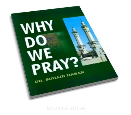 https://islamfuture.files.wordpress.com/2010/06/why-do-we-pray-by-dr-suhaib-hasan.jpg