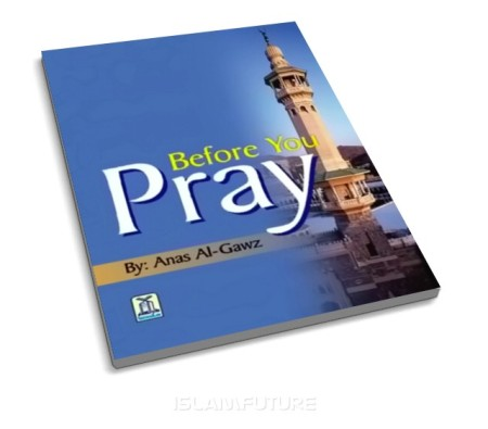 https://islamfuture.files.wordpress.com/2010/07/before-you-pray-by-anas-al-gawz.jpg