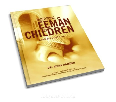 https://islamfuture.files.wordpress.com/2010/07/nurturing-eeman-in-children.jpg