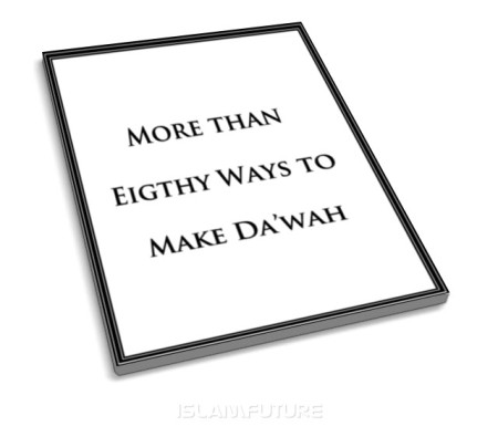 https://islamfuture.files.wordpress.com/2010/08/more-than-eigthy-ways-to-make-da-wah.jpg