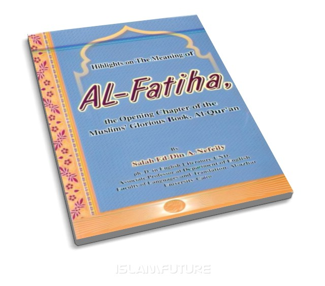 Highlights On The Meaning Of Al-Fatiha, The Opening Chapter Of The ...