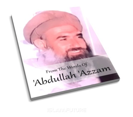 http://islamfuture.files.wordpress.com/2011/03/from-the-words-of-abdullah-azzam.jpg?w=450&h=395