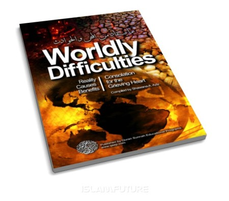 https://islamfuture.files.wordpress.com/2011/07/worldly-difficulties-reality-causes-benefits.jpg