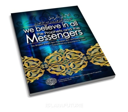 http://islamfuture.files.wordpress.com/2011/08/we-believe-in-all-the-prophets-and-the-messengers.jpg?w=450&h=395